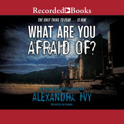 What Are You Afraid Of? Audiobook, by Alexandra Ivy