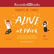 Alive at Work: The Neuroscience of Helping Your People Love What They Do Audiobook, by Daniel M. Cable