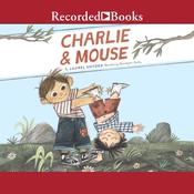 Charlie & Mouse Audiobook, by Laurel Snyder