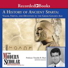 A History of Ancient Sparta: Valor, Virtue, and Devotion in the Greek Golden Age Audiobook, by Timothy B. Shutt