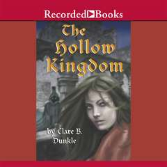 The Hollow Kingdom Audiobook, by Clare B. Dunkle