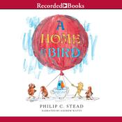 A Home for Bird Audiobook, by Philip C. Stead