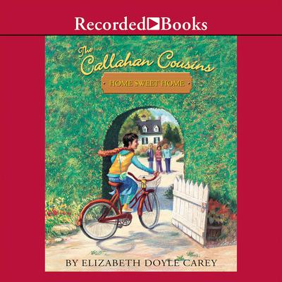 The Callahan Cousins: Home Sweet Home Audiobook, by Elizabeth Doyle Carey