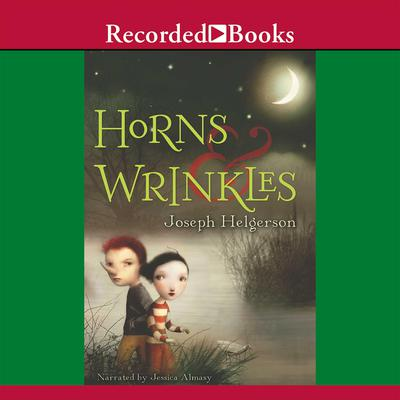 Horns and Wrinkles Audiobook, by Joseph Helgerson