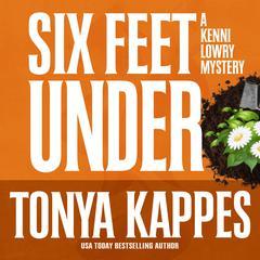 Six Feet Under Audiobook, by Tonya Kappes