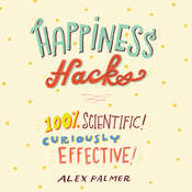 Happiness Hacks: 100% Scientific! Curiously Effective! Audiobook, by Alex Palmer|