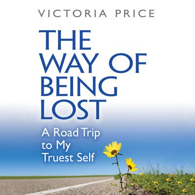 The Way of Being Lost: A Road Trip to My Truest Self Audiobook, by Victoria Price
