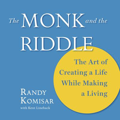 The Monk and the Riddle: The Art of Creating a Life While Making a Living Audiobook, by Randy Komisar