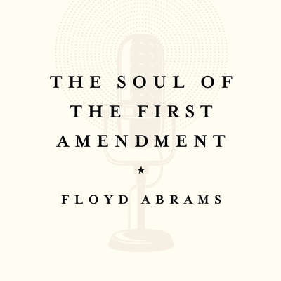 The Soul of the First Amendment: Why Freedom of Speech Matters Audiobook, by Floyd Abrams