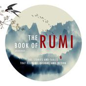 The Book of Rumi: 105 Stories and Fables that Illumine, Delight, and Inform Audiobook, by Rumi