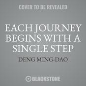 Each Journey Begins with a Single Step: The Taoist Book of Life Audiobook, by Deng Ming-Dao