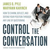 Control the Conversation: How to Charm, Deflect, and Defend Your Position Through Any Line of Questioning Audiobook, by James Pyle