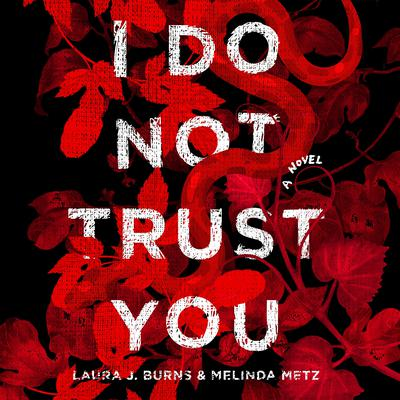 I Do Not Trust You: A Novel Audiobook, by Melinda Metz