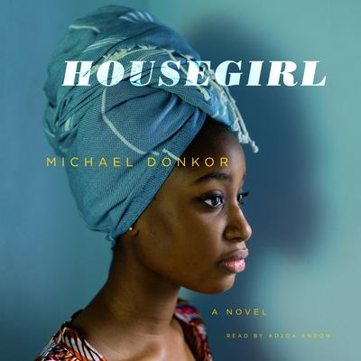 Housegirl: A Novel Audiobook, by Michael Donkor