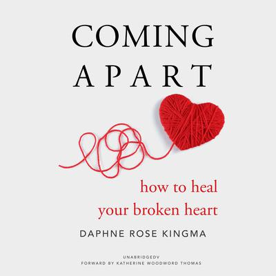 Coming Apart: How to Heal Your Broken Heart Audiobook, by Daphne Rose Kingma