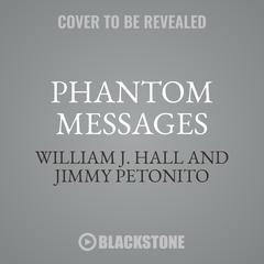 Phantom Messages: Chilling Phone Calls, Letters, Emails, and Texts from Unknown Realms Audiobook, by William J. Hall, Jimmy Petonito