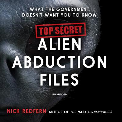 Top Secret Alien Abduction Files: What the Government Doesn't Want You to Know Audiobook, by Nick Redfern