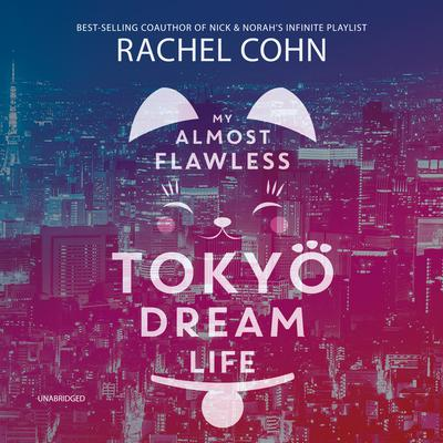My Almost Flawless Tokyo Dream Life Audiobook, by Rachel Cohn