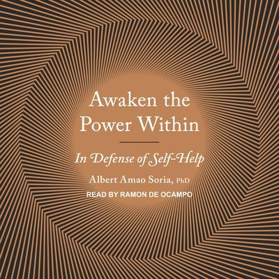 Awaken the Power Within: In Defense of Self-Help Audiobook, by Albert Amao Soria