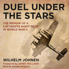 Duel Under the Stars: The Memoir of a Luftwaffe Night Pilot in World War II Audiobook, by Wilhelm Johnen
