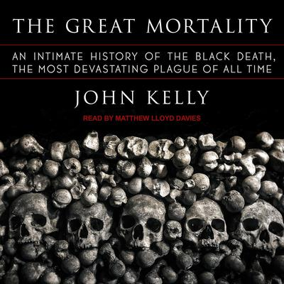 The Great Mortality: An Intimate History of the Black Death, the Most Devastating Plague of All Time Audiobook, by