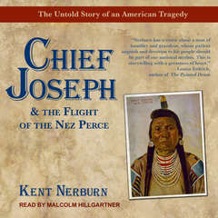 Chief Joseph & the Flight of the Nez Perce: The Untold Story of an American Tragedy Audiobook, by Kent Nerburn