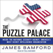 The Puzzle Palace: Inside the National Security Agency, Americas Most Secret Intelligence Organization Audiobook, by James Bamford