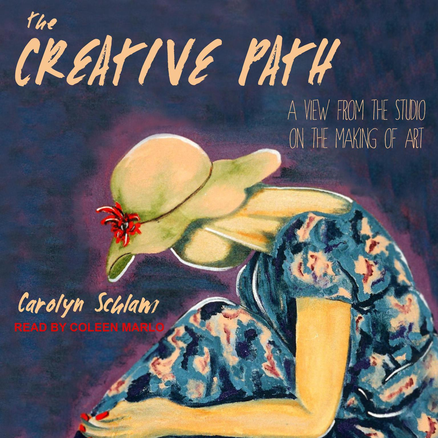 The Creative Path: A View from the Studio on the Making of Art Audiobook, by Carolyn Schlam