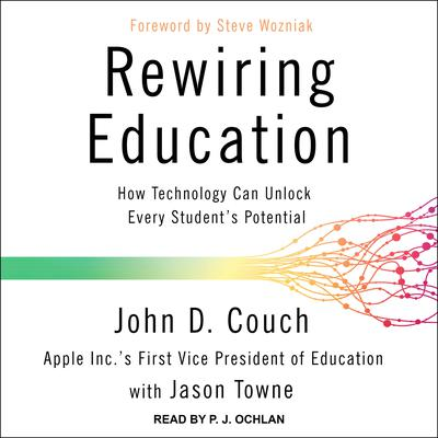 Rewiring Education: How Technology Can Unlock Every Student's Potential Audiobook, by John D. Couch