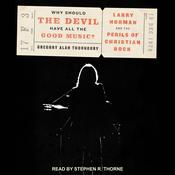 Why Should the Devil Have All the Good Music?: Larry Norman and the Perils of Christian Rock Audiobook, by Author Info Added Soon