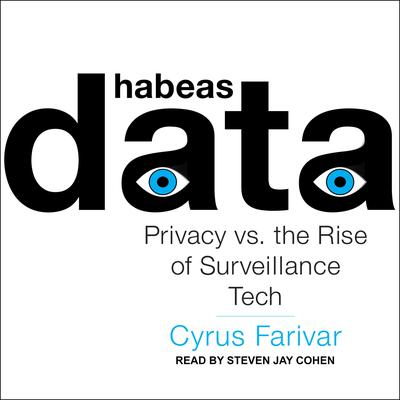 Habeas Data: Privacy vs. the Rise of Surveillance Tech Audiobook, by Cyrus Farivar