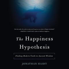The Happiness Hypothesis: Finding Modern Truth in Ancient Wisdom Audiobook, by Jonathan Haidt