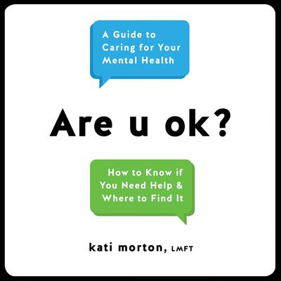 Are u ok?: A Guide to Caring for Your Mental Health Audiobook, by Kati Morton