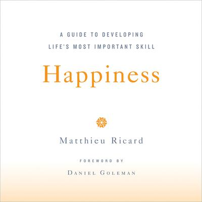 Happiness: A Guide to Developing Life's Most Important Skill Audiobook, by Matthieu Ricard