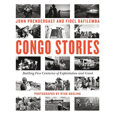 Congo Stories: Battling Five Centuries of Exploitation and Greed Audiobook, by John Prendergast
