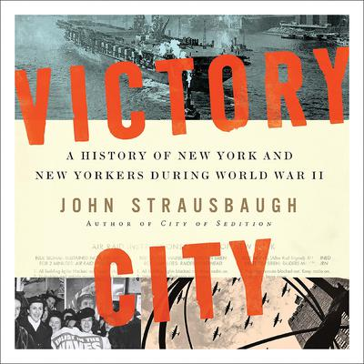Victory City: A History of New York and New Yorkers during World War II Audiobook, by John Strausbaugh
