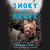 Smoky the Brave: How a Feisty Yorkshire Terrier Mascot Became a Comrade-in-Arms during World War II Audiobook, by Damien Lewis