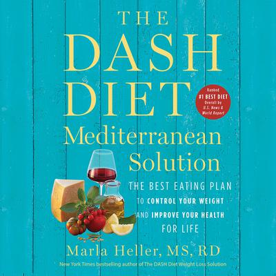 The DASH Diet Mediterranean Solution: The Best Eating Plan to Control Your Weight and Improve Your Health for Life Audiobook, by Marla Heller