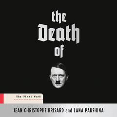 The Death of Hitler: The Final Word Audiobook, by Jean-Christophe Brisard, Lana Parshina