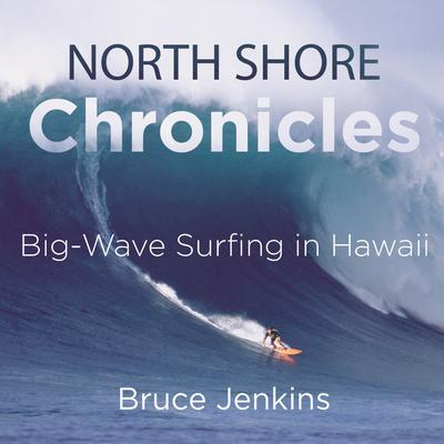North Shore Chronicles: Big-Wave Surfing in Hawaii Audiobook, by Bruce Jenkins