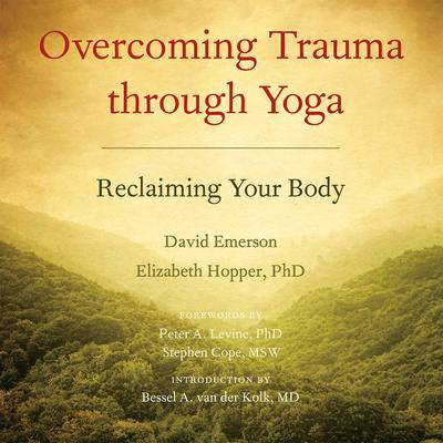 Overcoming Trauma through Yoga: Reclaiming Your Body Audiobook, by David Emerson