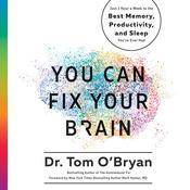 You Can Fix Your Brain: Just 1 Hour a Week to the Best Memory, Productivity, and Sleep Youve Ever Had Audiobook, by Tom O'Bryan|