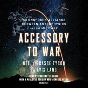 Accessory to War: The Unspoken Alliance Between Astrophysics and the Military Audiobook, by Neil deGrasse Tyson, Avis Lang