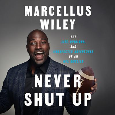 Never Shut Up: The Life, Opinions, and Unexpected Adventures of an NFL Outlier Audiobook, by Marcellus Wiley