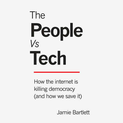The People vs Tech: How the Internet Is Killing Democracy (and How We Save It) Audiobook, by