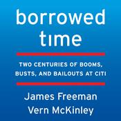 Borrowed Time: Two Centuries of Booms, Busts, and Bailouts at Citi Audiobook, by James Freeman, Vern McKinley