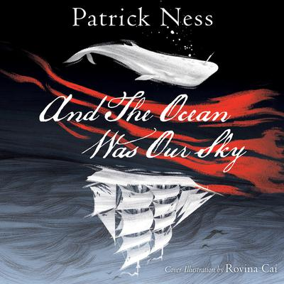And The Ocean Was Our Sky Audiobook, by Patrick Ness