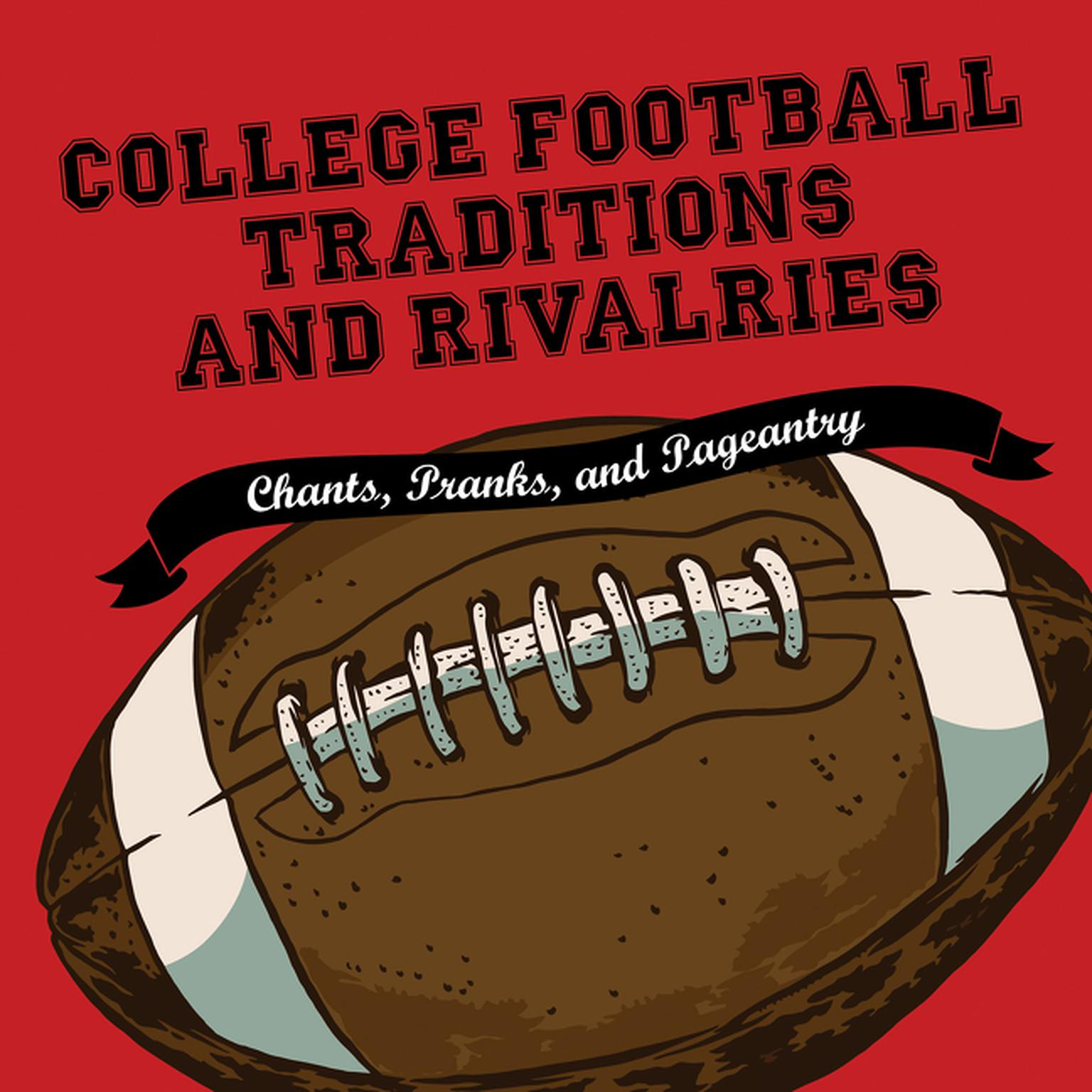 Printable College Football Traditions and Rivalries: Chants, Pranks, and Pageantry Audiobook Cover Art