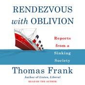 Rendezvous with Oblivion: Reports from a Sinking Society Audiobook, by Thomas Frank|