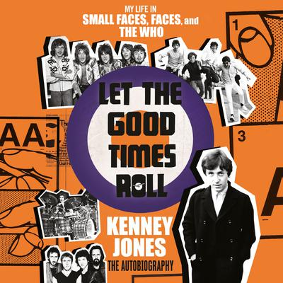 Let the Good Times Roll: My Life in Small Faces, Faces, and The Who Audiobook, by Kenney Jones